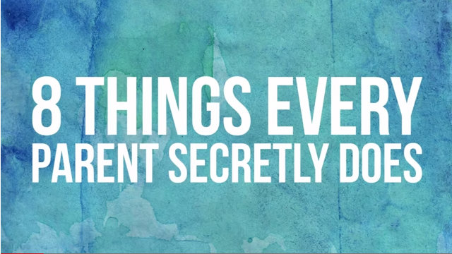 8 things every Parent Secretly Does
